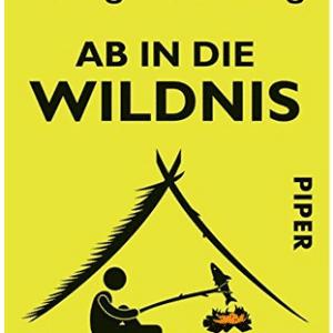Ab in die Wildnis: Das 5-Tage-Survival-Programm